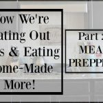 How We're Eating At Home So Much More! Part 2- Meal Prepping