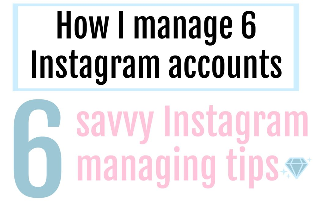 6 Savvy Instagram Tips for Managing 1 Account or Many!