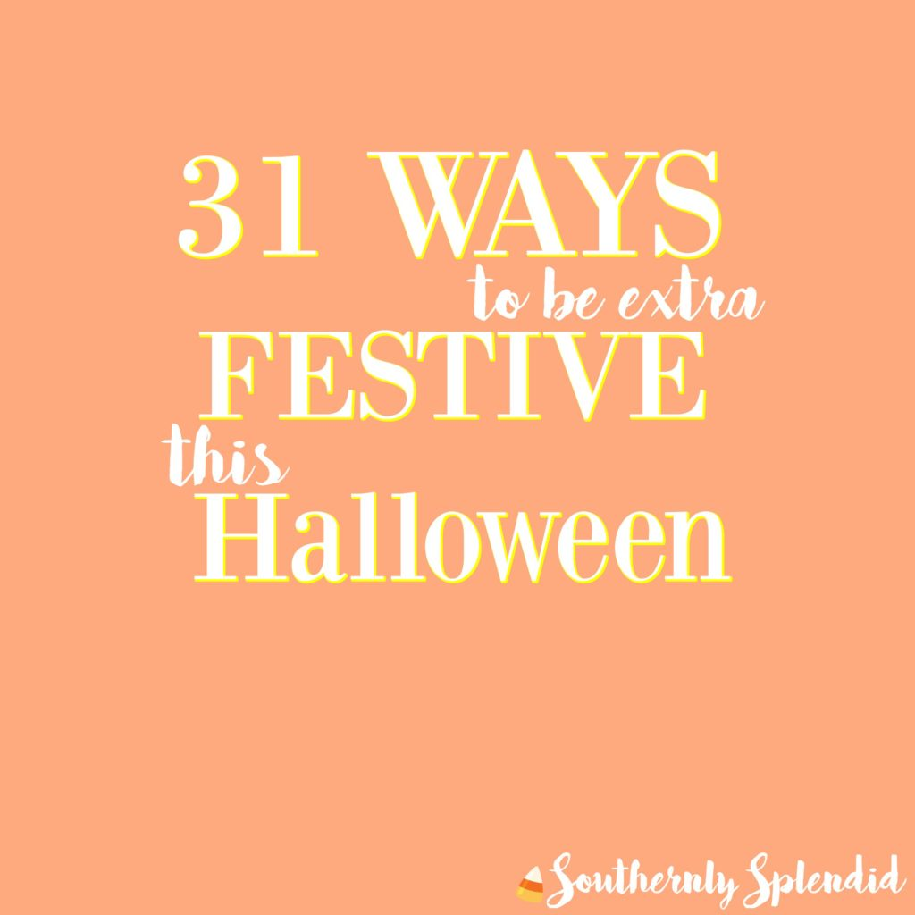 31 Ways to be Extra Festive this Halloween! Tips, Tricks & Treats for Halloween!