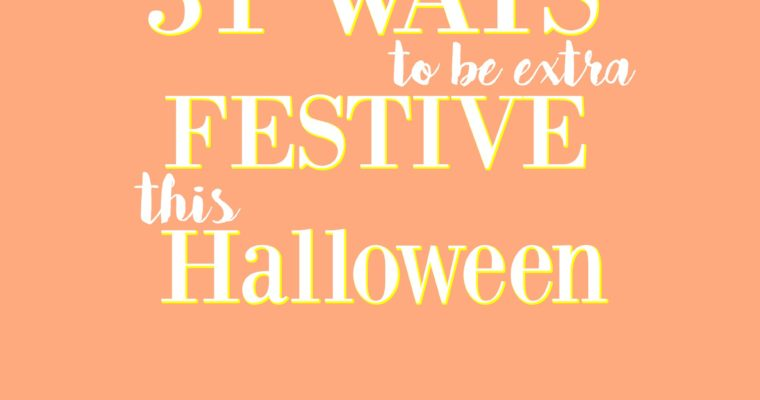 31 Ways to Be Extra Festive This Halloween!
