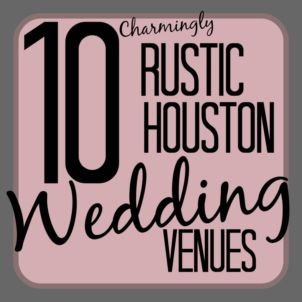 10 Rustic Houston Wedding Venues |